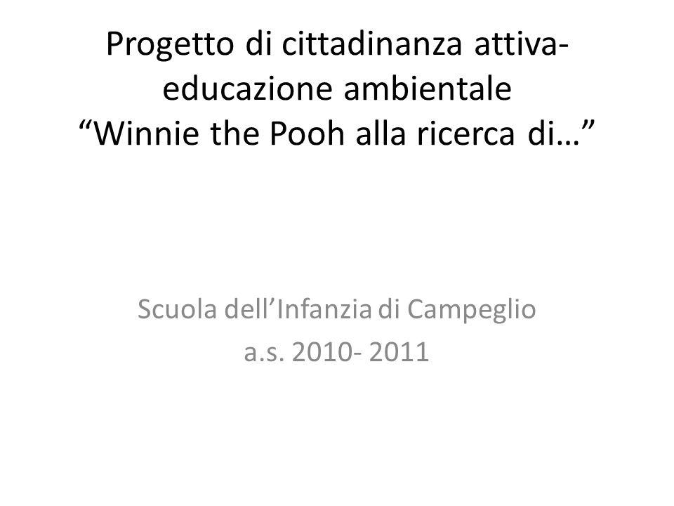 Progetto di cittadinanza attiva- educazione ambientale Winnie the Pooh alla ricerca di… Scuola dellInfanzia di Campeglio a.s. 2010- 2011