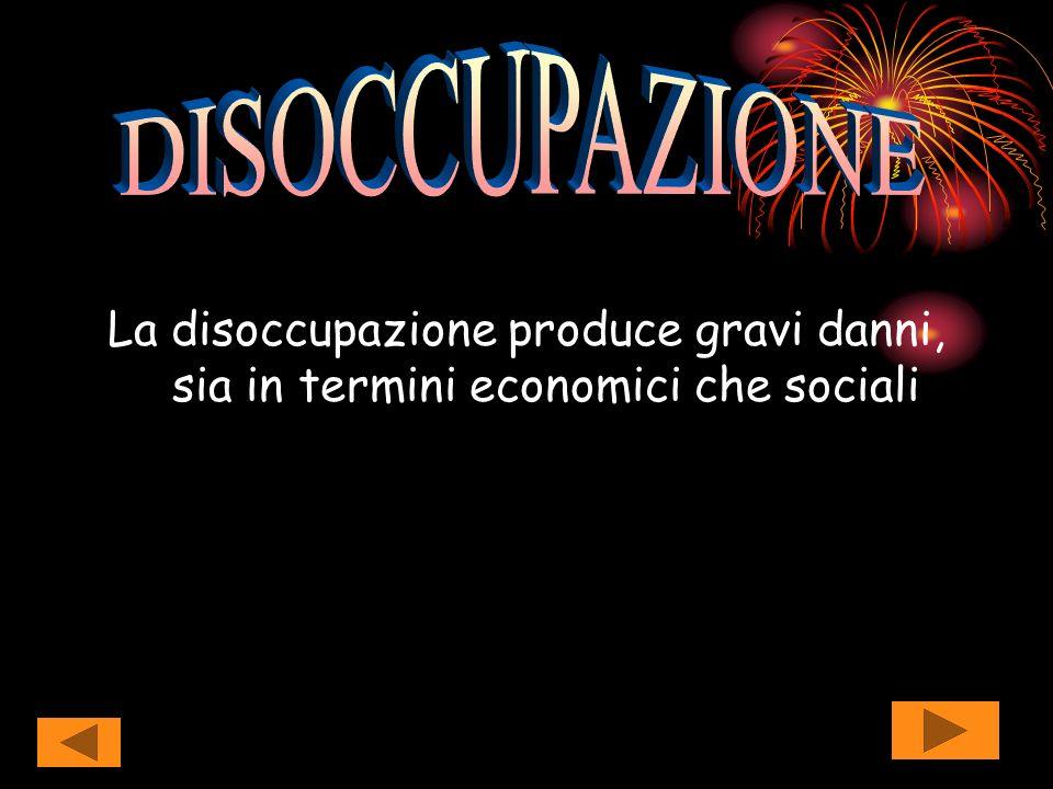 La disoccupazione produce gravi danni, sia in termini economici che sociali