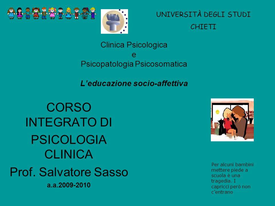 Clinica Psicologica e Psicopatologia Psicosomatica Leducazione socio-affettiva CORSO INTEGRATO DI PSICOLOGIA CLINICA Prof. Salvatore Sasso a.a.2009-20