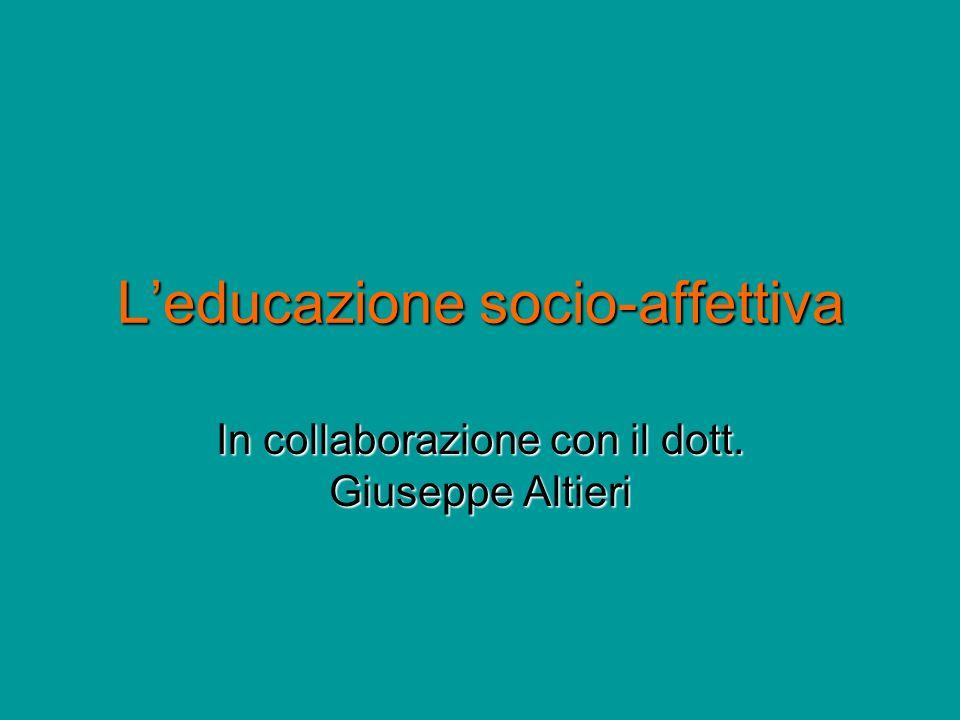 Leducazione socio-affettiva In collaborazione con il dott. Giuseppe Altieri
