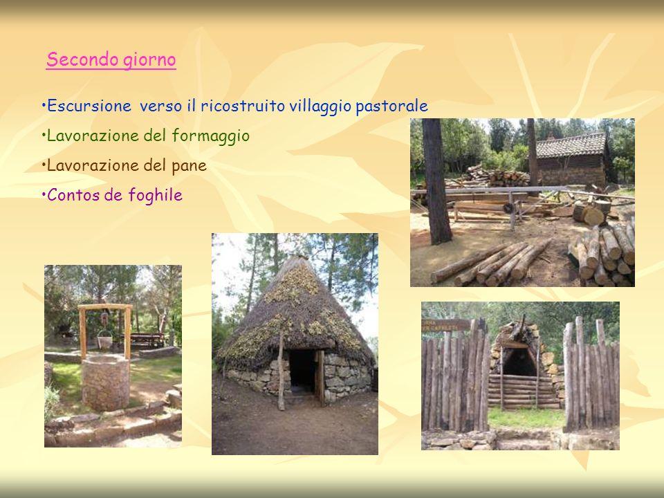 Secondo giorno Escursione verso il ricostruito villaggio pastorale Lavorazione del formaggio Lavorazione del pane Contos de foghile