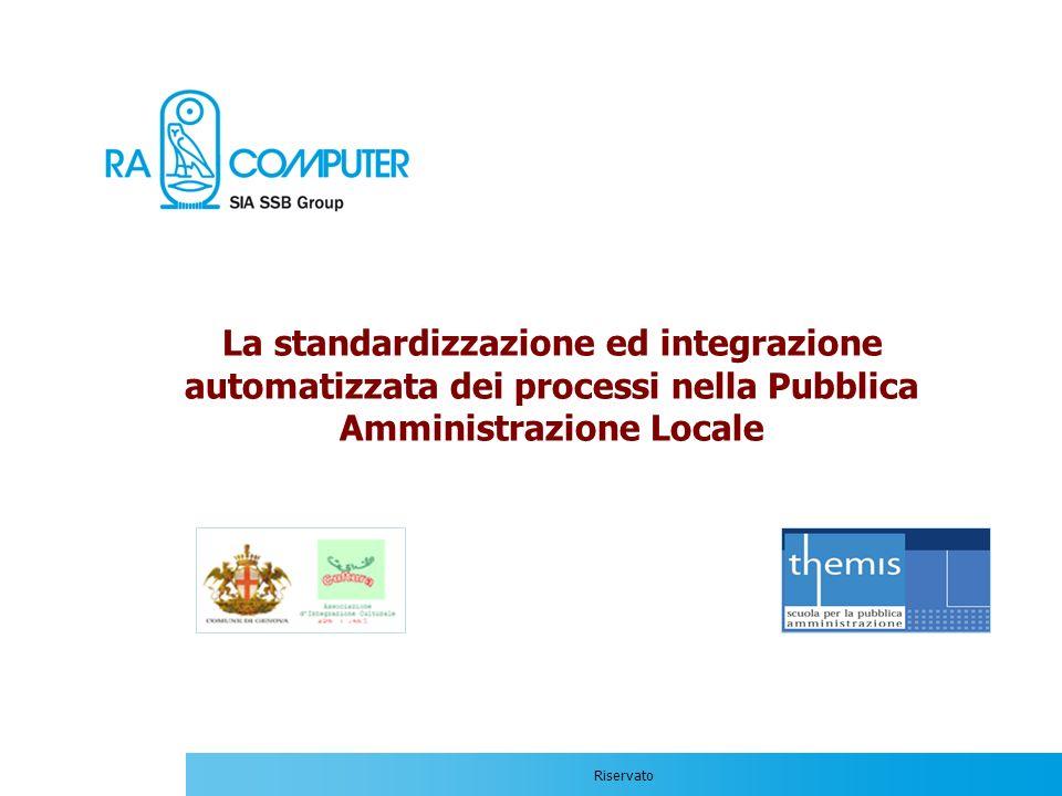 Riservato La standardizzazione ed integrazione automatizzata dei processi nella Pubblica Amministrazione Locale