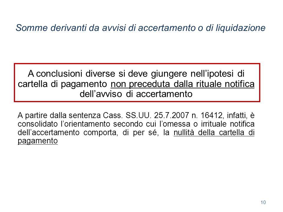 A conclusioni diverse si deve giungere nellipotesi di cartella di pagamento non preceduta dalla rituale notifica dellavviso di accertamento A partire