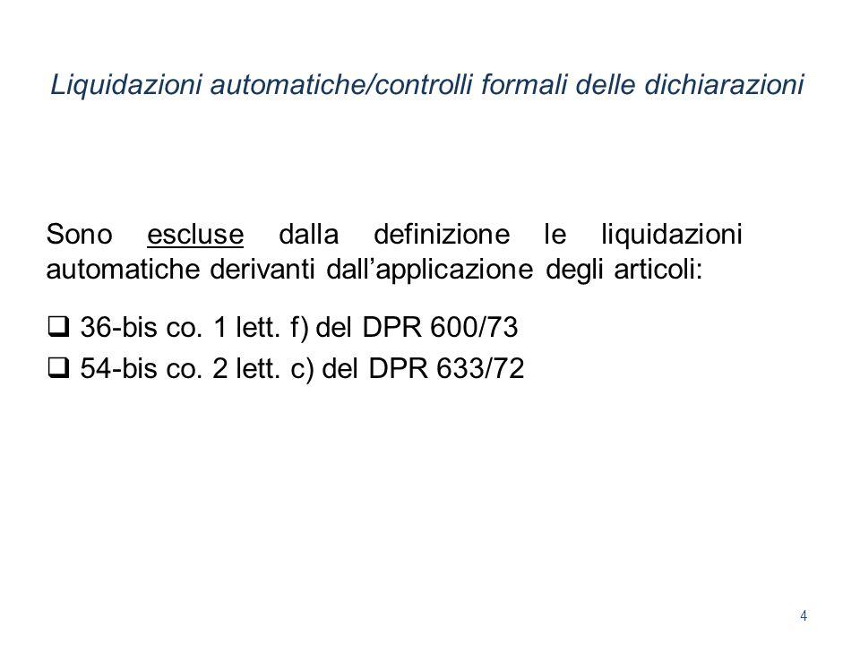 Sono escluse dalla definizione le liquidazioni automatiche derivanti dallapplicazione degli articoli: 36-bis co. 1 lett. f) del DPR 600/73 54-bis co.