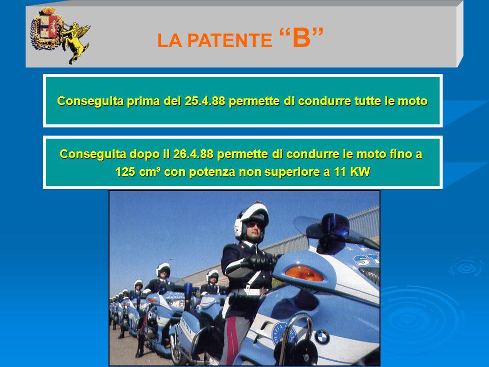 LA PATENTE B Conseguita prima del 25.4.88 permette di condurre tutte le moto Conseguita dopo il 26.4.88 permette di condurre le moto fino a 125 cm³ co