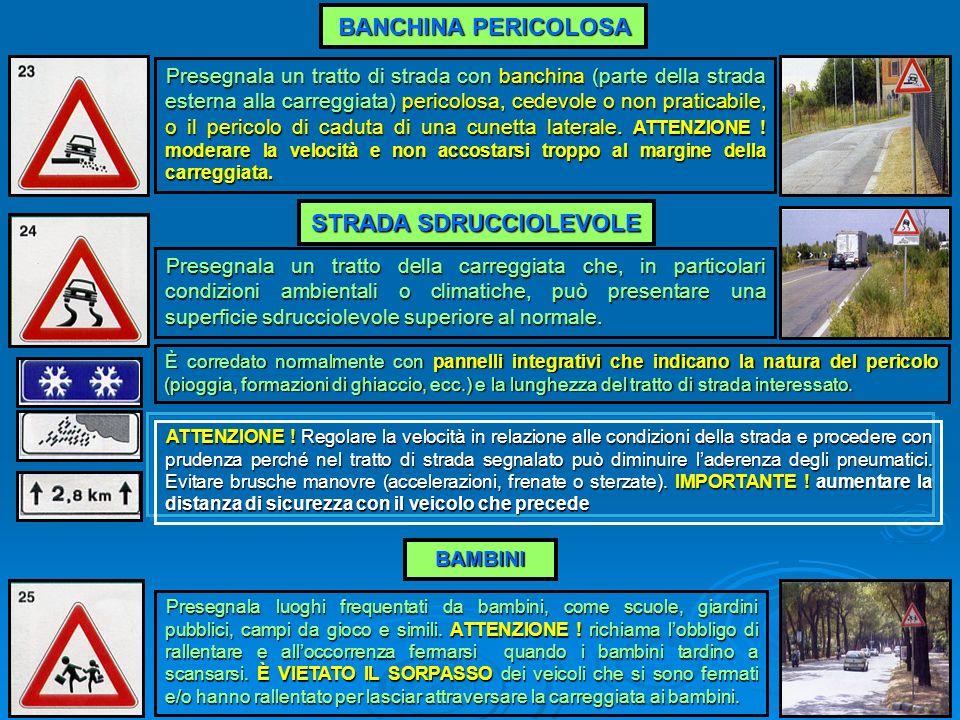 BANCHINA PERICOLOSA Presegnala un tratto di strada con banchina (parte della strada esterna alla carreggiata) pericolosa, cedevole o non praticabile,