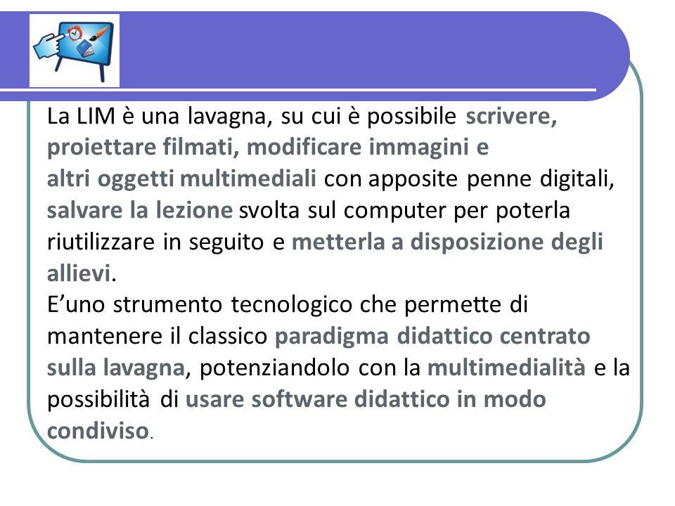 La LIM è una lavagna, su cui è possibile scrivere, proiettare filmati, modificare immagini e altri oggetti multimediali con apposite penne digitali, s