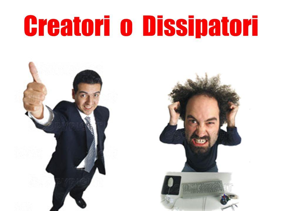 Creatori o Dissipatori