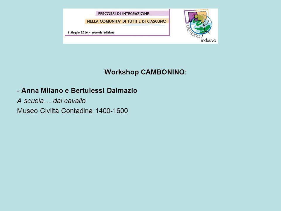 Workshop CAMBONINO: - Anna Milano e Bertulessi Dalmazio A scuola… dal cavallo Museo Civiltà Contadina 1400-1600