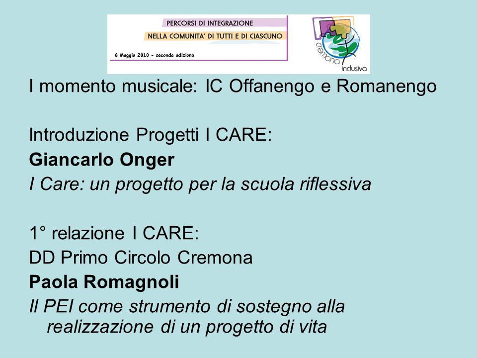 I momento musicale: IC Offanengo e Romanengo Introduzione Progetti I CARE: Giancarlo Onger I Care: un progetto per la scuola riflessiva 1° relazione I
