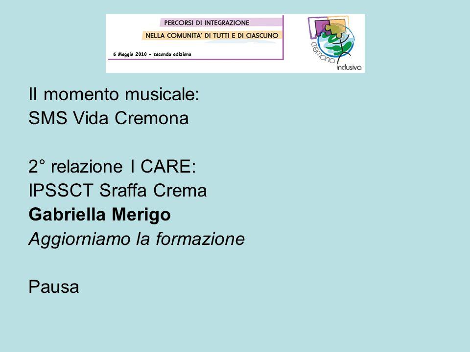 II momento musicale: SMS Vida Cremona 2° relazione I CARE: IPSSCT Sraffa Crema Gabriella Merigo Aggiorniamo la formazione Pausa