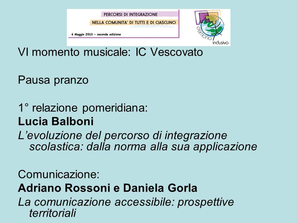 VI momento musicale: IC Vescovato Pausa pranzo 1° relazione pomeridiana: Lucia Balboni Levoluzione del percorso di integrazione scolastica: dalla norm