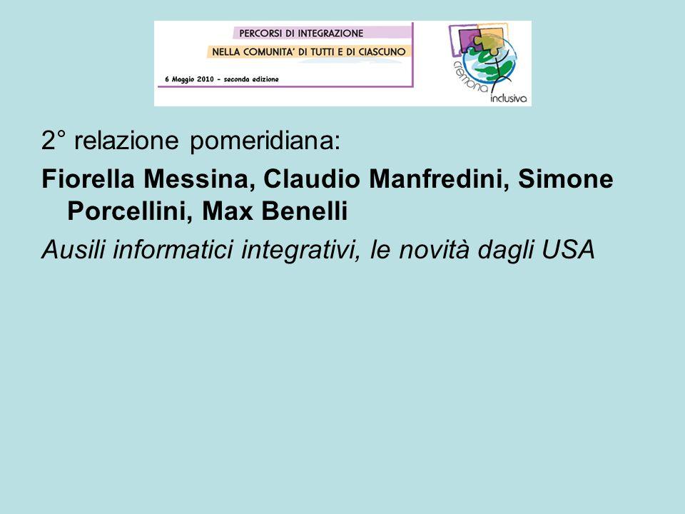 2° relazione pomeridiana: Fiorella Messina, Claudio Manfredini, Simone Porcellini, Max Benelli Ausili informatici integrativi, le novità dagli USA