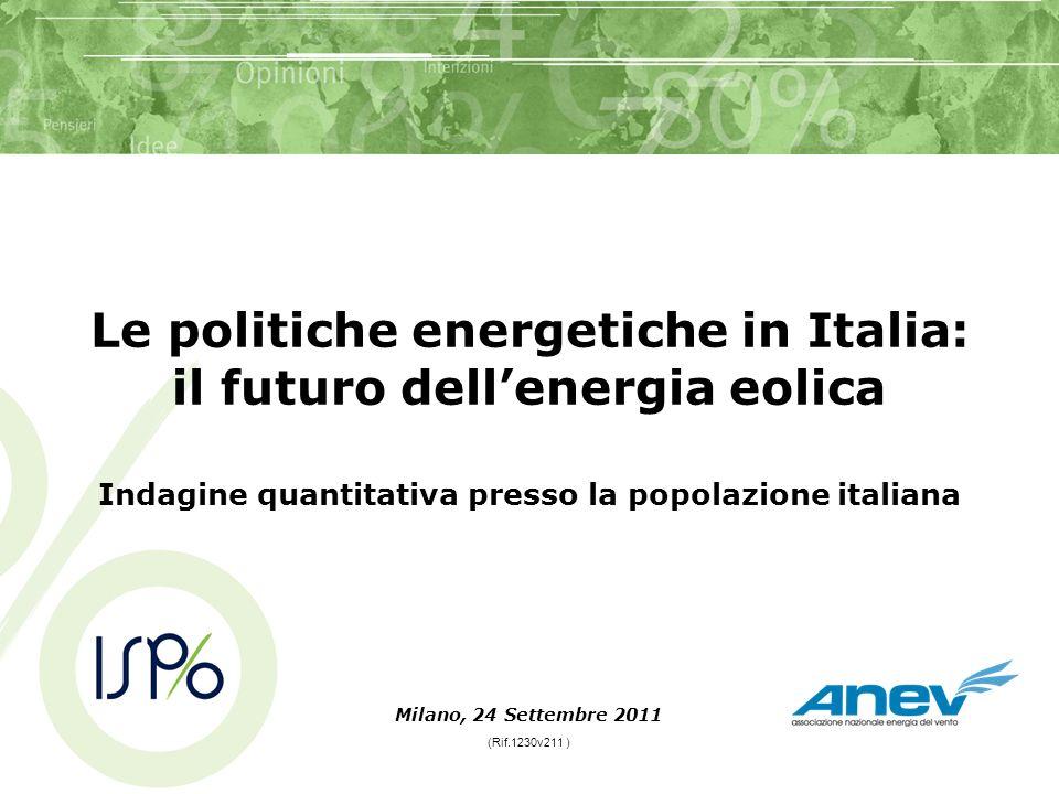 Le politiche energetiche in Italia: il futuro dellenergia eolica Milano, 24 Settembre 2011 (Rif.1230v211 ) Indagine quantitativa presso la popolazione