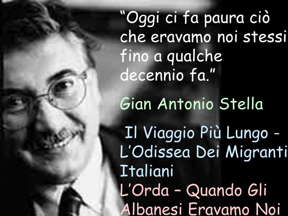 Oggi ci fa paura ciò che eravamo noi stessi fino a qualche decennio fa. Gian Antonio Stella Il Viaggio Più Lungo - LOdissea Dei Migranti Italiani LOrd