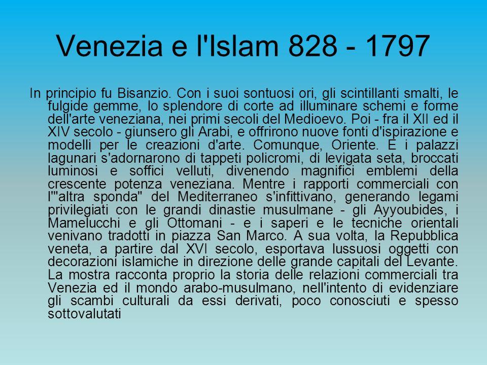 Venezia e l'Islam 828 - 1797 In principio fu Bisanzio. Con i suoi sontuosi ori, gli scintillanti smalti, le fulgide gemme, lo splendore di corte ad il