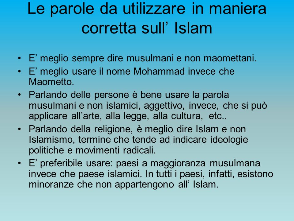 Le parole da utilizzare in maniera corretta sull Islam E meglio sempre dire musulmani e non maomettani. E meglio usare il nome Mohammad invece che Mao