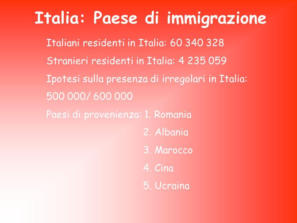 Italia: Paese di immigrazione Italiani residenti in Italia: 60 340 328 Stranieri residenti in Italia: 4 235 059 Ipotesi sulla presenza di irregolari i
