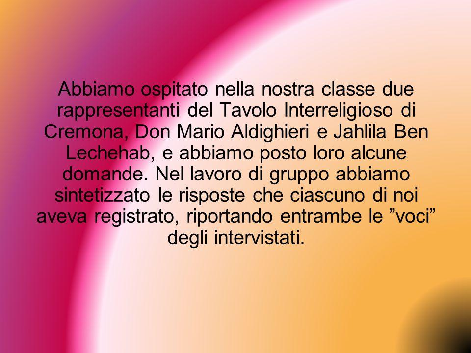 Abbiamo ospitato nella nostra classe due rappresentanti del Tavolo Interreligioso di Cremona, Don Mario Aldighieri e Jahlila Ben Lechehab, e abbiamo p