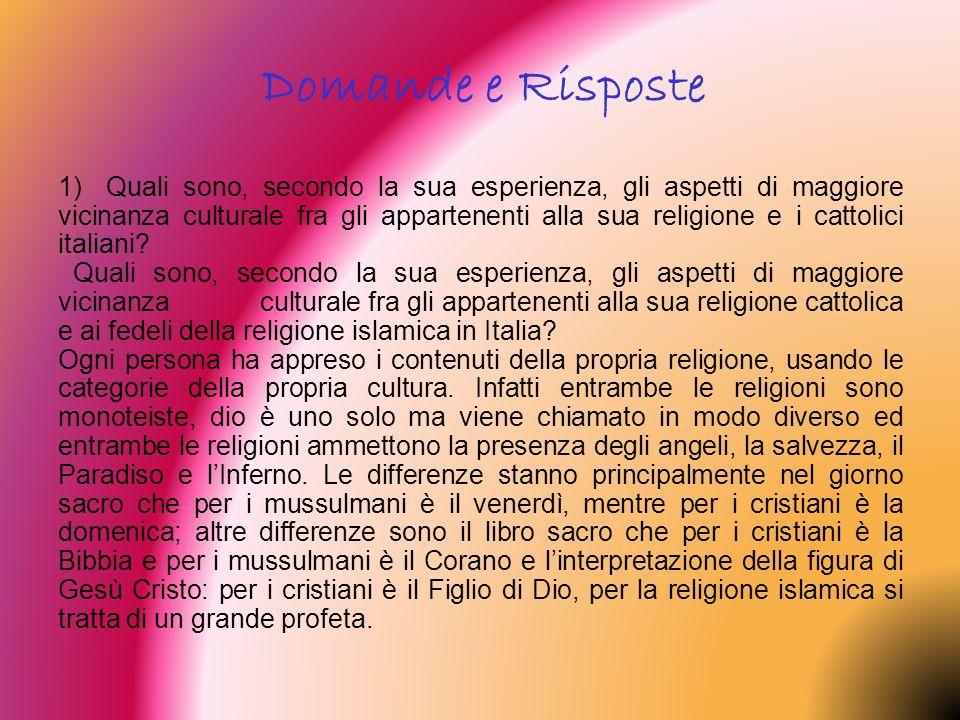 1)Quali sono, secondo la sua esperienza, gli aspetti di maggiore vicinanza culturale fra gli appartenenti alla sua religione e i cattolici italiani? Q