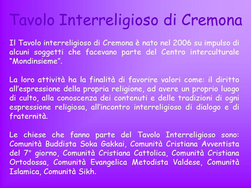 Tavolo Interreligioso di Cremona Il Tavolo interreligioso di Cremona è nato nel 2006 su impulso di alcuni soggetti che facevano parte del Centro inter