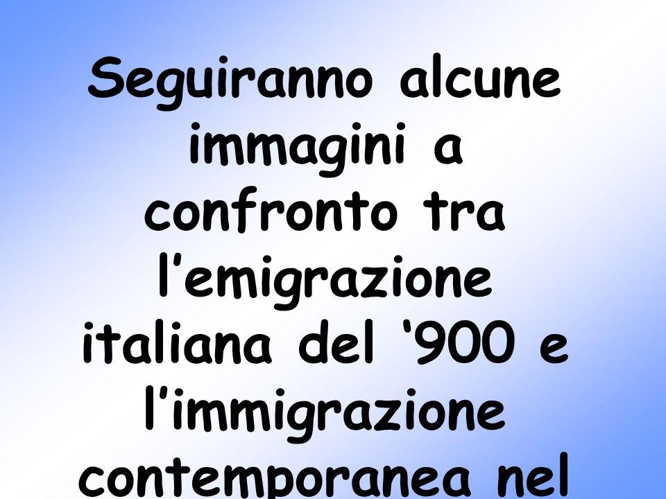 Seguiranno alcune immagini a confronto tra lemigrazione italiana del 900 e limmigrazione contemporanea nel nostro Paese.