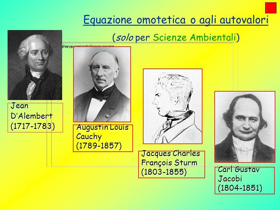 Equazione omotetica o agli autovalori (solo per Scienze Ambientali) JeanDAlembert(1717-1783) Augustin Louis Cauchy(1789-1857) Jacques Charles François