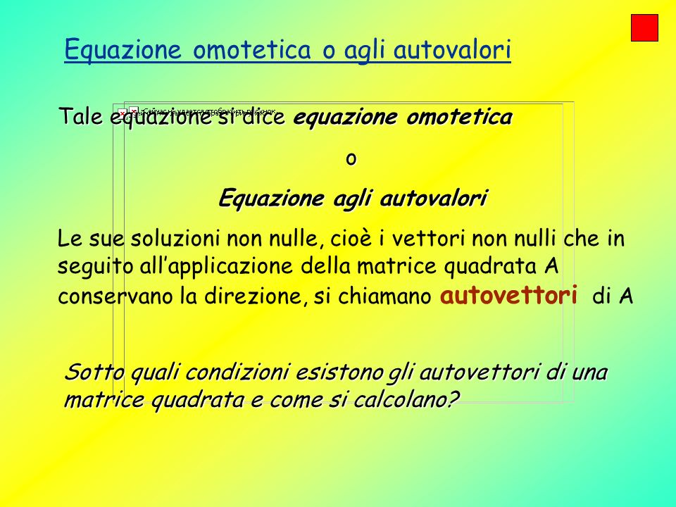Tale equazione si dice equazione omotetica o Equazione agli autovalori Le sue soluzioni non nulle, cioè i vettori non nulli che in seguito allapplicaz