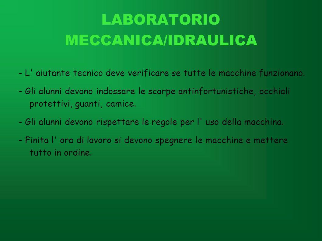 LABORATORIO MECCANICA/IDRAULICA - L' aiutante tecnico deve verificare se tutte le macchine funzionano. - Gli alunni devono indossare le scarpe antinfo