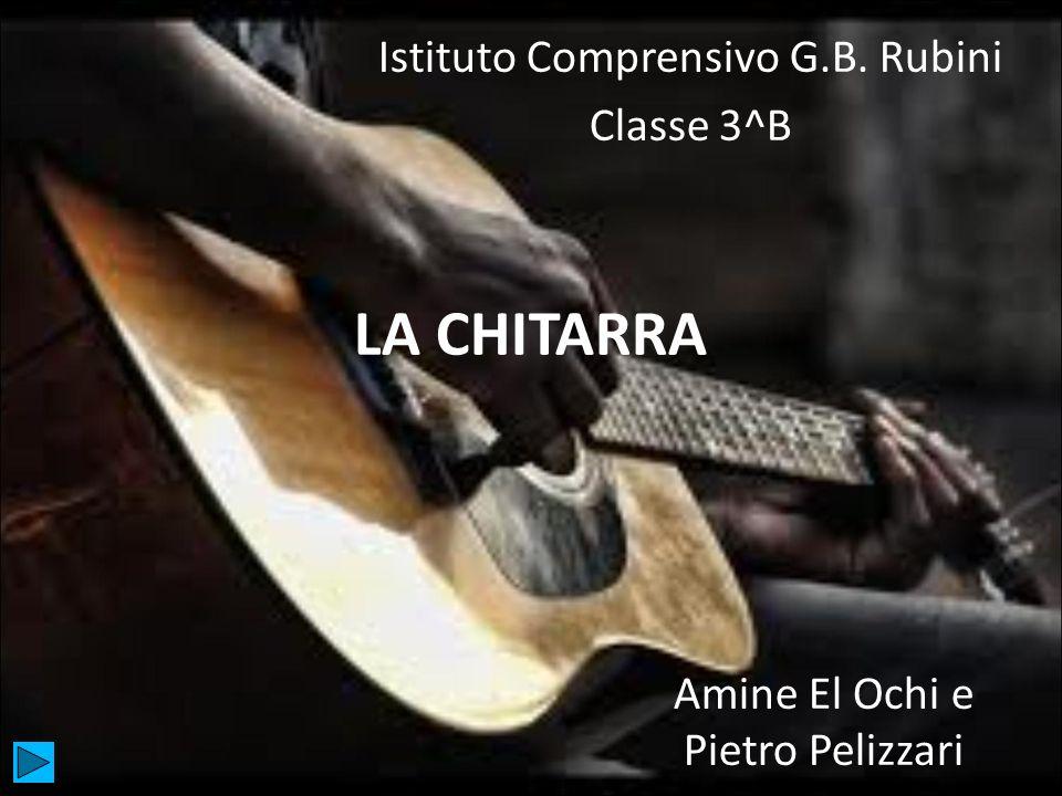 LA CHITARRA Istituto Comprensivo G.B. Rubini Classe 3^B Amine El Ochi e Pietro Pelizzari