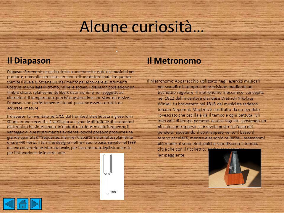 Alcune curiosità… Il Diapason Diapason Strumento acustico simile a una forcella usato dai musicisti per produrre, una volta percosso, un suono di una