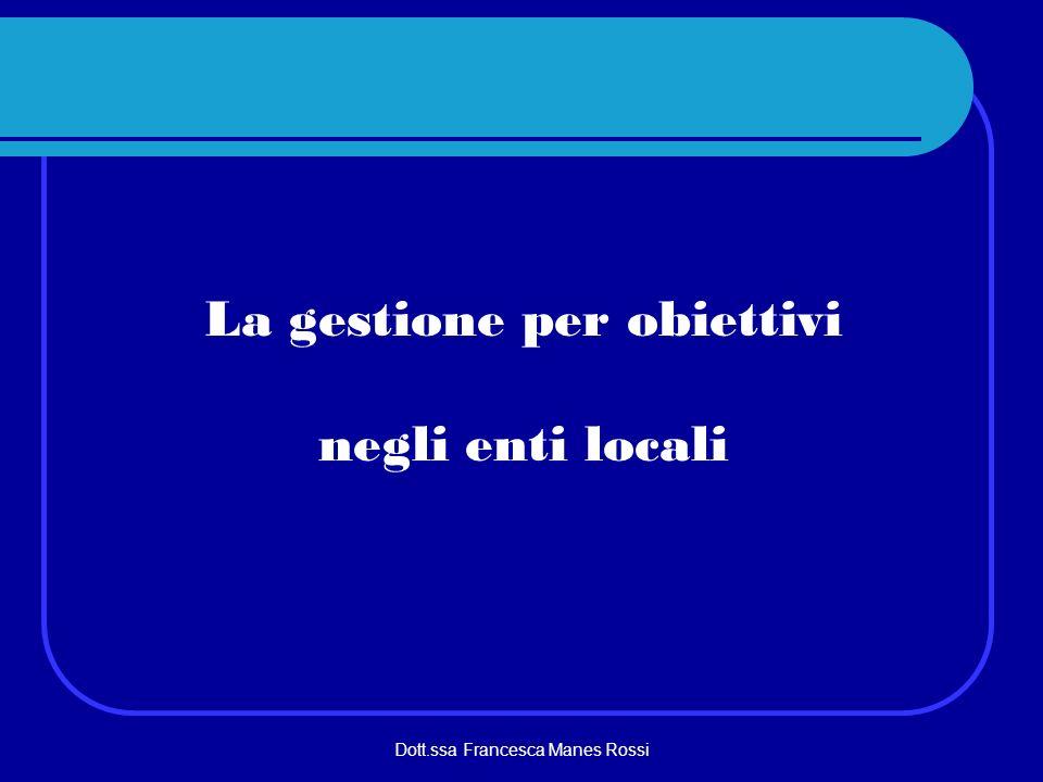 Dott.ssa Francesca Manes Rossi La gestione per obiettivi negli enti locali 1.