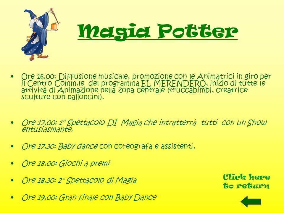 Magia Potter Ore 16.00: Diffusione musicale, promozione con le Animatrici in giro per il Centro Comm.le del programma EL MERENDERO, inizio di tutte le