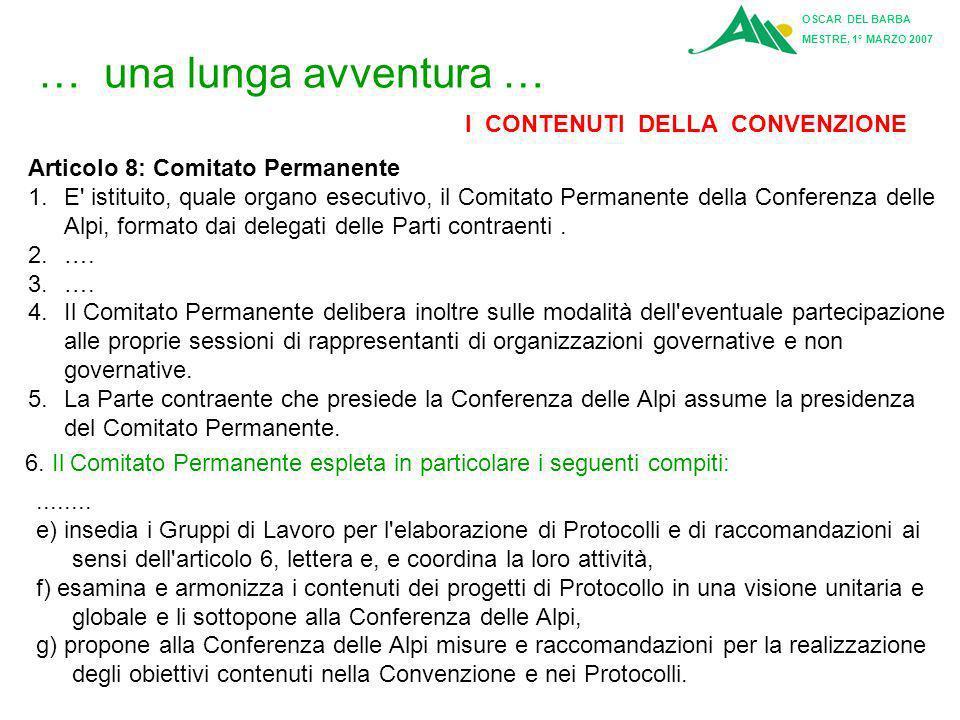 OSCAR DEL BARBA MESTRE, 1° MARZO 2007 Articolo 6: Compiti della Conferenza delle Alpi La Conferenza delle Alpi esamina lo stato di attuazione della Co