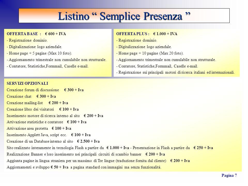 OFFERTA BASE : 600 + IVA - Registrazione dominio. - Digitalizzazione logo aziendale. - Home page + 5 pagine (Max 10 foto). - Aggiornamento trimestrale