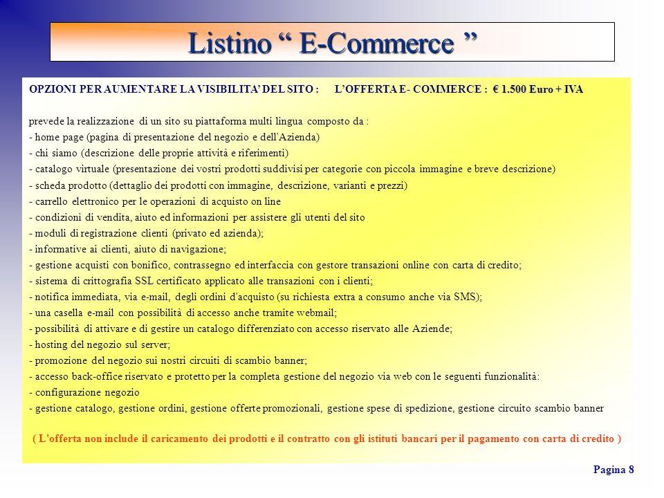 1.500 Euro + IVA OPZIONI PER AUMENTARE LA VISIBILITA DEL SITO : LOFFERTA E- COMMERCE : 1.500 Euro + IVA prevede la realizzazione di un sito su piattaf