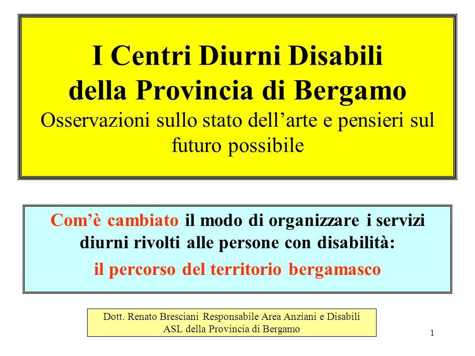 1 I Centri Diurni Disabili della Provincia di Bergamo Osservazioni sullo stato dellarte e pensieri sul futuro possibile Comè cambiato il modo di organ