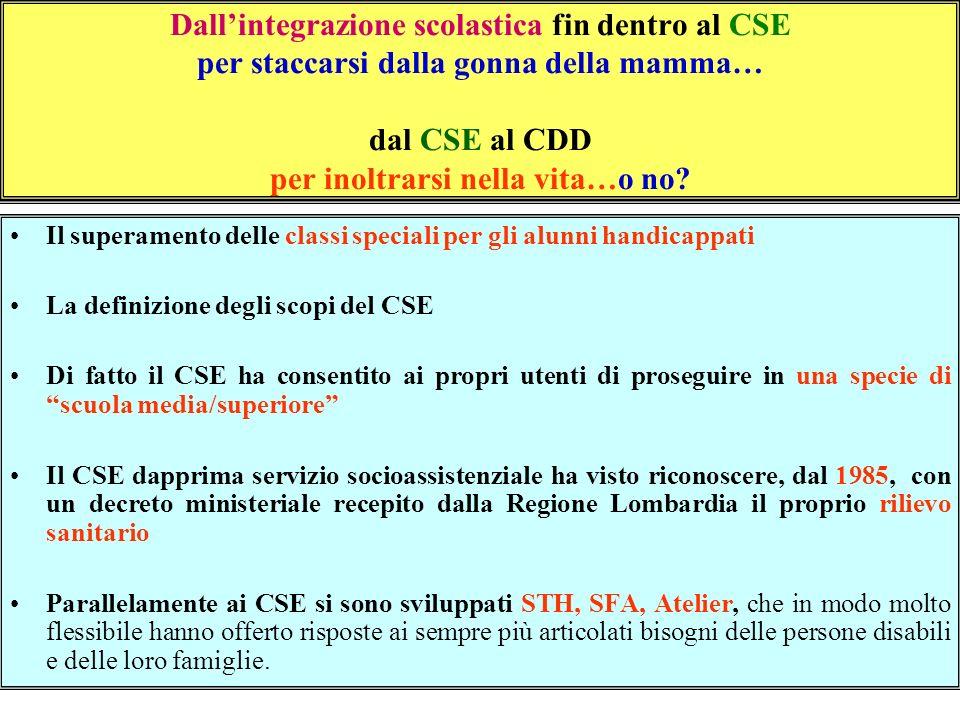 5 Dallintegrazione scolastica fin dentro al CSE per staccarsi dalla gonna della mamma… dal CSE al CDD per inoltrarsi nella vita…o no? Il superamento d