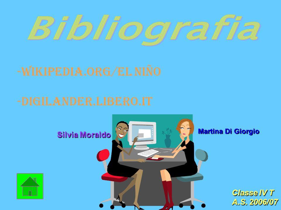-Wikipedia.org/el niño -Digilander.libero.it Silvia Moraldo Martina Di Giorgio Classe IV T A.S. 2006/07