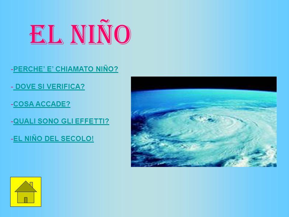Il fenomeno denominato El Niño fu osservato originariamente dai pescatori della costa sudamericana, che misero in relazione l innalzamento della temperatura del mare con la drastica riduzione della quantità del pescato.