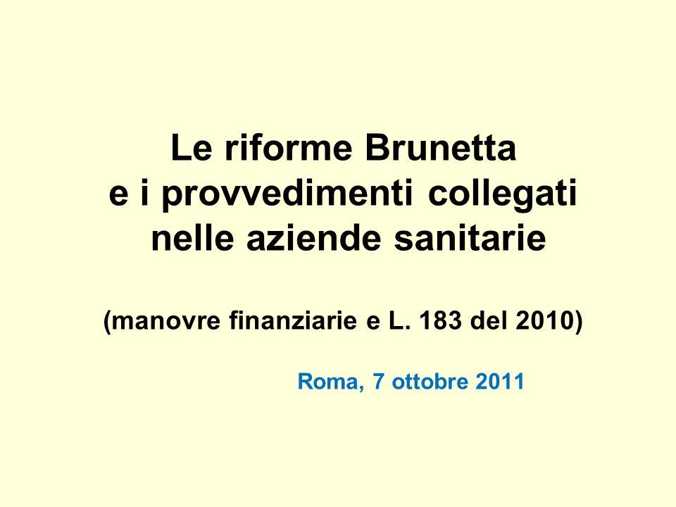 Le riforme Brunetta e i provvedimenti collegati nelle aziende sanitarie (manovre finanziarie e L. 183 del 2010) Roma, 7 ottobre 2011