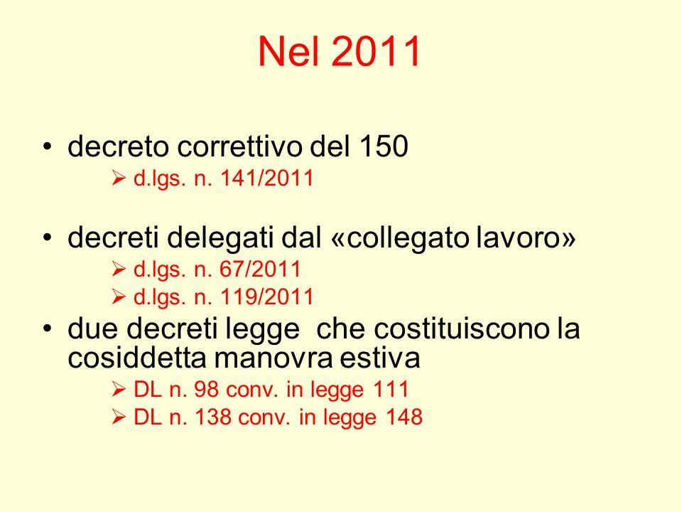 Nel 2011 decreto correttivo del 150 d.lgs. n. 141/2011 decreti delegati dal «collegato lavoro» d.lgs. n. 67/2011 d.lgs. n. 119/2011 due decreti legge