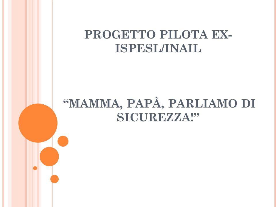 PROGETTO PILOTA EX- ISPESL/INAIL MAMMA, PAPÀ, PARLIAMO DI SICUREZZA!