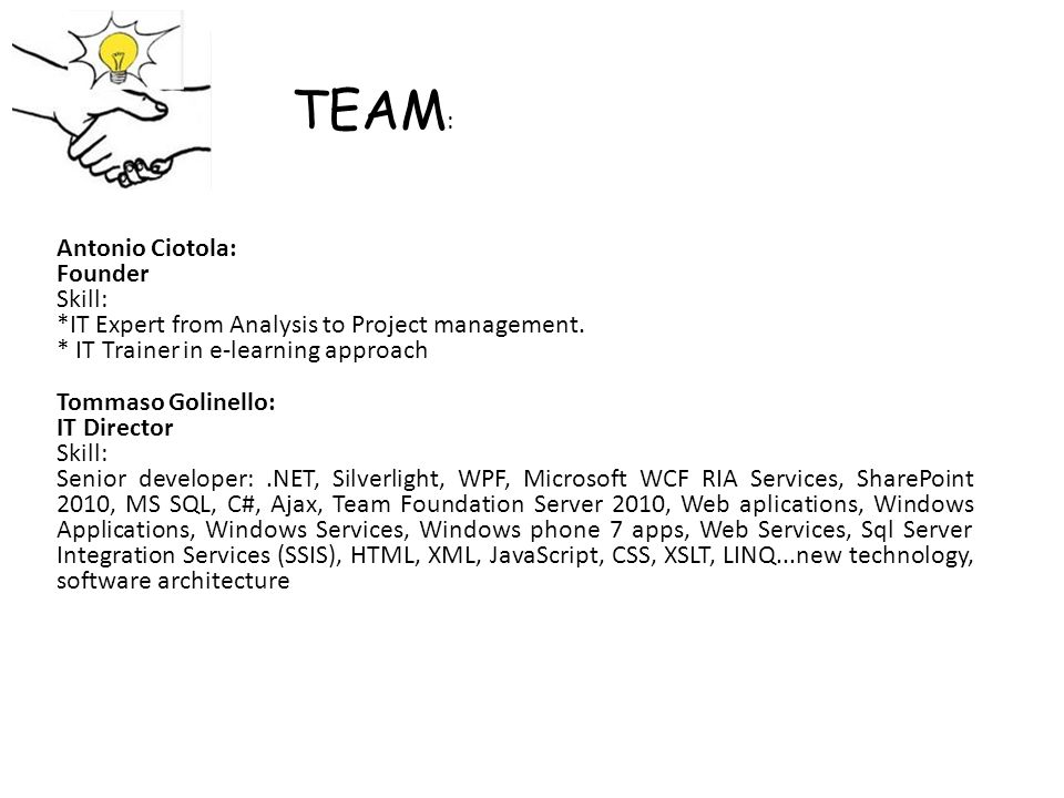 TEAM : Antonio Ciotola: Founder Skill: *IT Expert from Analysis to Project management. * IT Trainer in e-learning approach Tommaso Golinello: IT Direc