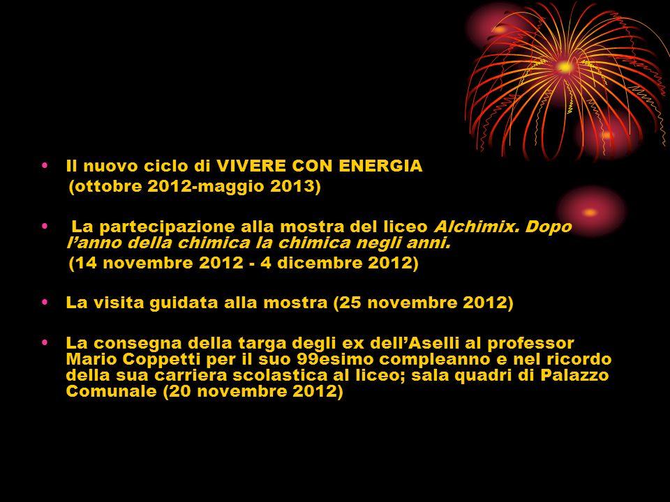 Il nuovo ciclo di VIVERE CON ENERGIA (ottobre 2012-maggio 2013) La partecipazione alla mostra del liceo Alchimix. Dopo lanno della chimica la chimica
