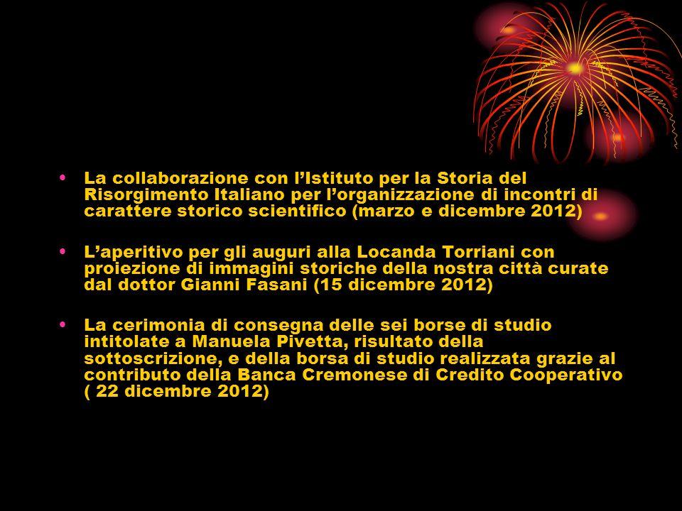 La collaborazione con lIstituto per la Storia del Risorgimento Italiano per lorganizzazione di incontri di carattere storico scientifico (marzo e dice