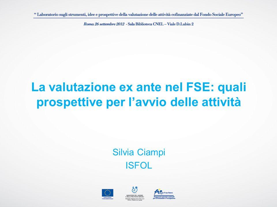 La valutazione ex ante nel FSE: quali prospettive per lavvio delle attività Silvia Ciampi ISFOL