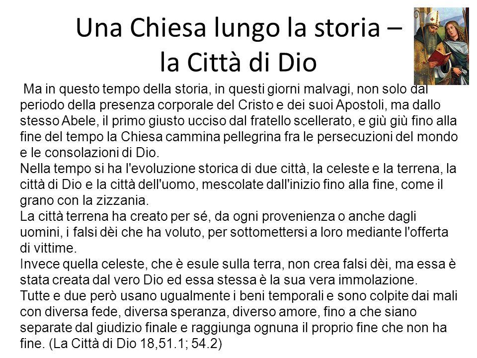 Una Chiesa lungo la storia – la Città di Dio Ma in questo tempo della storia, in questi giorni malvagi, non solo dal periodo della presenza corporale