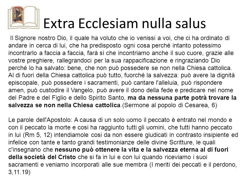 Extra Ecclesiam nulla salus Il Signore nostro Dio, il quale ha voluto che io venissi a voi, che ci ha ordinato di andare in cerca di lui, che ha predi