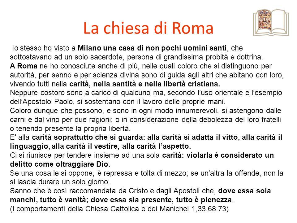 La chiesa di Roma Io stesso ho visto a Milano una casa di non pochi uomini santi, che sottostavano ad un solo sacerdote, persona di grandissima probit